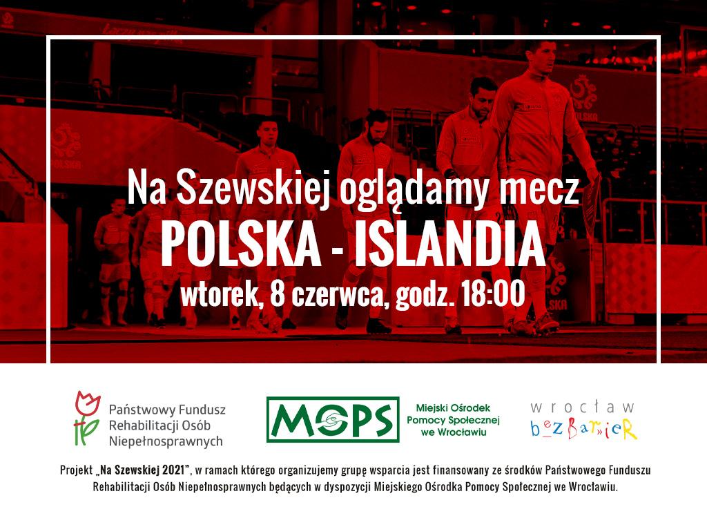 Plakat informacyjny z napisem Na Szewskiej oglądamy mecz Polska - Islandia wtorek, 8 czerwca, godz. 18:00, w tle piłkarze wychodzą z tunelu na murawe, w dolnej części logotypy projektu