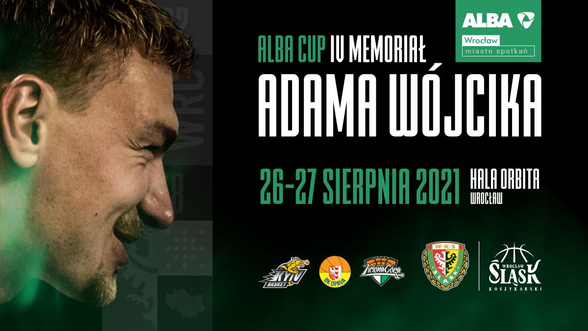 Plakat informacyjny z napisem: Alba Cup IU Memoriał Adama Wójcika 26-27 sierpnia 2021 Hala Orbita Wrocław. W dolnej części logotypy drużyn koszykarskich.
